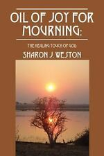 Oil of Joy for Mourning : The Healing Touch of God: By Weston, Sharon J.