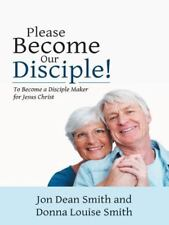 Please Become Our Disciple!: To Become a Disciple Maker for Jesus Christ (Hardba