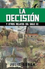 La Decisi�n : Y Otros Relatos Del Siglo XX by Julio Gorga (2013, Hardcover)