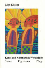Max Kläger, Kunst und Künstler aus Werkstätten, Eigenarten, Status, Pflege, 1999