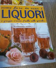 COME FARE IN CASA I LIGUORI - grappe, creme e frutta sotto spirito - Emmeklibri