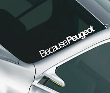 Because Peugeot Car Windscreen Sticker 106 107 207 GTI Slammed Lowered Decal 28