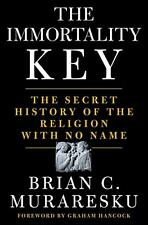The Immortality Key: The Secret History of the Religion BY BRIAN MURARESKU