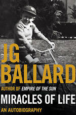 Miracles of Life Shanghai to Shepperton : an Autobiography by Ballard, J. G. ( A