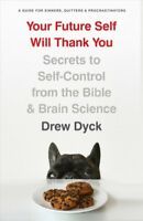 Your Future Self Will Thank You : Secrets to Self-Control from the Bible and ...