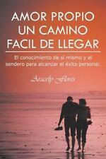 Amor Propio un Camino Facil de Llegar : El Conocimiento de Sí Mismo y el...