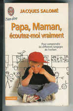"""Jacques Salomé : Papa, Maman, écoutez-moi vraiment """"Editions J'ai Lu """""""