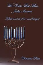 Woe unto That Man Judas Iscariot - a Fictional Tale of Love and Betrayal by...