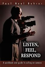 Listen, Feel, Respond: A Workbook and Guide to Acting on Camera (Paperback or So