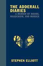 The Adderall Diaries : A Memoir of Moods, Masochism, and Murder