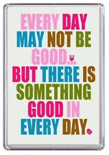 Every day may not be good but there is something good in every day Fridge Magnet