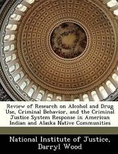 Review of Research on Alcohol and Drug Use, Criminal Behavior, and the Criminal
