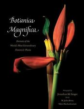 Botanica Magnifica  Portraits of the World's Most Extraordinary Flowers & Plants