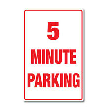 5 Minute Parking Sign premium quality water & fade proof vinyl