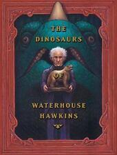 The Dinosaurs of Waterhouse Hawkins : An Illuminating History of Mr. Warehouse H
