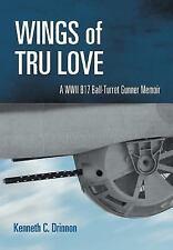 Wings of Tru Love : A wwii b17 ball-turret gunner Memoir by Kenneth C....