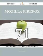 Mozilla Firefox 71 Success Secrets - 71 Most Asked Questions on Mozilla...