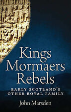 Kings, Mormaers, Rebels: Early Scotland's Other Royal Family by John Marsden