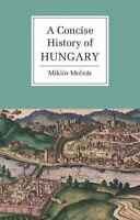 A Concise History of Hungary by Miklos Molnar 9780521667364   Brand New