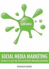 Quick Win Social Media Marketing : Answers to Your Top 100 Social Media...