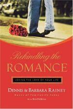 Rekindling the Romance: Loving the Love of Your Life by Dennis Rainey, Barbara R