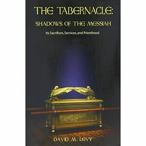 The Tabernacle: Shadows of the Messiah (See How the Tab - Paperback NEW Levy, Da