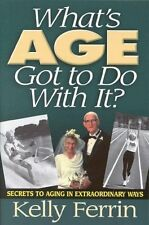 Whats Age Got To Do With It?: Secrets to Aging in