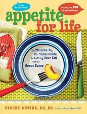 Appetite for Life: The Thumbs-Up, No-Yucks Guide to Getting Your Kid to Be a Gre