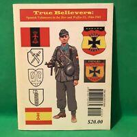 True Believers: Spanish Volunteers in the Heer and Waffen-SS, 1944-1945 RARE!