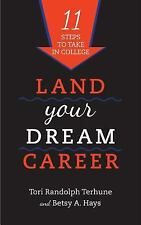 Land Your Dream Career : 11 Steps to Take in College by Tori Randolph Terhune...
