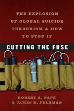 Cutting the Fuse : The Explosion of Global Suicide Terrorism and How to Stop...