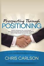Prospecting Through Positioning: How To Continually Fill Your Pipeline With High