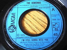 "THE OSMONDS - I'M STILL GONNA NEED YOU      7"" VINYL"