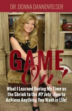Game On!: What I Learned During My Time as the Shrink to the NY Jets - How to Ac
