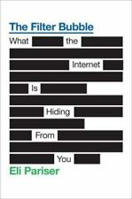 The Filter Bubble : What the Internet Is Hiding from You by Eli Pariser...