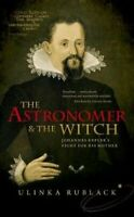 The Astronomer and the Witch Johannes Kepler's Fight for his Mo... 9780198736783