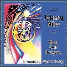 JOHNNY MIKE - HEAR OUR PRAYERS: HARMONIZED PEYOTE SONGS NEW CD