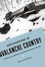 Encounters in Avalanche Country: A History of Survival in the Mountain West,