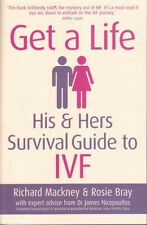 Richard / Rosie Mackney & Bray GET A LIFE: HIS & HERS SURVIVAL GUIDE TO IVF 1st