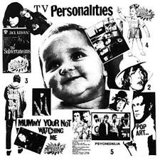 Television Personalities - Mummy You're Not Watching Me (NEW CD)