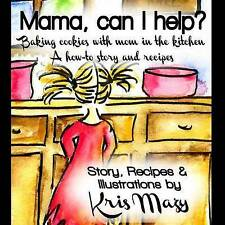 Mama, can I help? Baking cookies with mom in the kitchen, A how-to story and rec