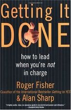 Getting It Done: How to Lead When Youre Not in Ch