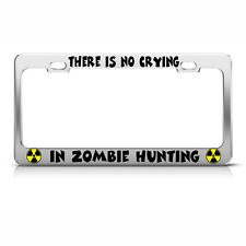THERE IS NO CRYING IN ZOMBIE HUNTING Chrome License Plate Frame Tag Border
