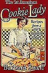 The 1st American Cookie Lady : Recipes from a 1917 Cookie Diary by Barbara Swell
