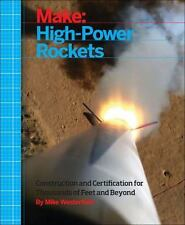 Make: High-Power Rockets: Construction and Certification for Thousands of Feet a