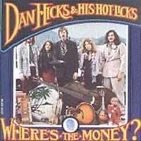 Dan Hicks, Dan Hicks & His Hot Licks - Where's the Money [New CD]