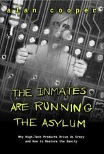 The Inmates are Running the Asylum : Why High Tech Products Drive Us Crazy...