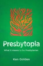 Presbytopia : What It Means to Be Presbyterian: By Golden, Ken