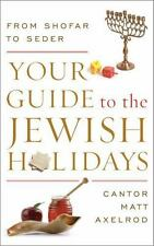 Your Guide to the Jewish Holidays : From Shofar to Seder: By Axelrod, Cantor ...