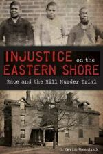 True Crime: Injustice on the Eastern Shore : Race and the Hill Murder Trial...